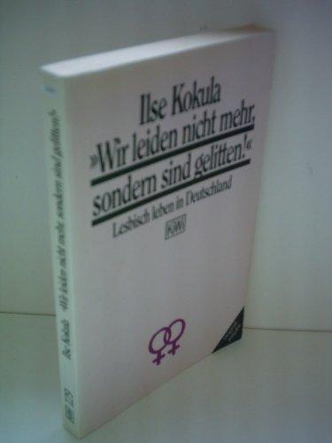 9783462018325: Wir leiden nicht mehr, sondern sind gelitten: Lesbisch leben in Deutschland (KiWi) (German Edition)