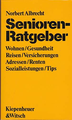 Senioren-Ratgeber. Wohnen - Reisen - Gesundheit - Renten - Versicherungen - Sozialleistungen - Adressen - Tips - Albrecht, Norbert