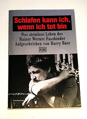 9783462020557: Schlafen kann ich, wenn ich tot bin. Das atemlose Leben des Rainer Werner Fassbinder