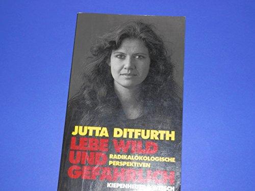 Lebe wild und gefährlich: Radikalökologische Perspektiven (German - Ditfurth, Jutta