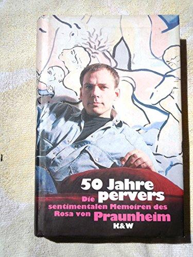 Fünfzig Jahre pervers : Die sentimentalen Memoiren des Rosa von Praunheim - signiert: Praunheim, ...