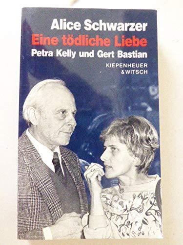 Eine tödliche Liebe. Petra Kelly und Gert Bastian. - Schwarzer, Alice