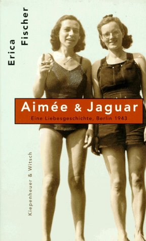 9783462023350: Aimee & Jaguar: Eine Frauenliebe Berlin 1943 (German Edition)