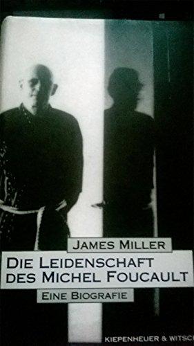 DIE LEIDENSCHAFT DES MICHEL FOUCAULT: Aus Dem Americanischen Ubersetzt Von Michael Busges.: Miller,...