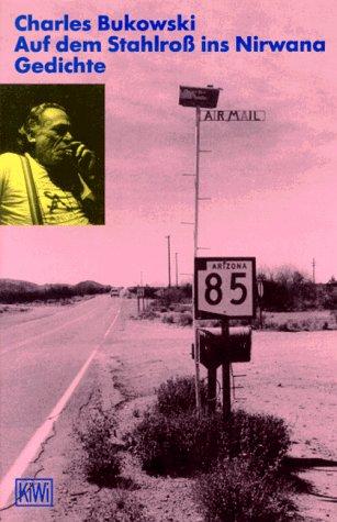 Auf dem Stahlroß ins Nirwana. Gedichte 1988-1992: Bukowski, Charles: