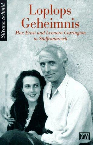 Loplops Geheimnis. Max Ernst und Leonora Carrington: Schmid, Silvana