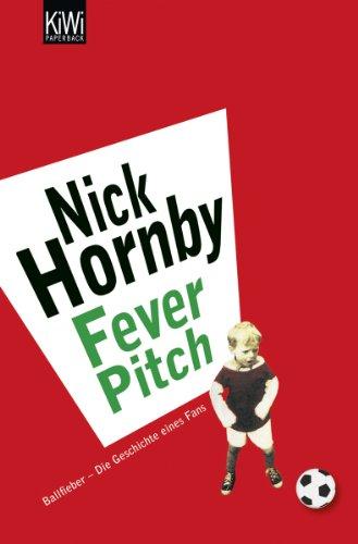 Ballfieber: Die Geschichte eines Fans (Fever Pitch): Hornby, Nick