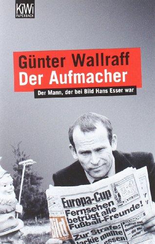 9783462026634: Der Aufmacher: Der Mann, der bei Bild Hans Esser war