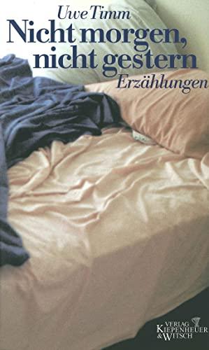 9783462028010: Nicht morgen, nicht gestern: Erzahlungen (German Edition)