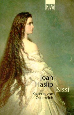Sissi. Kaiserin von Österreich. - Haslip, Joan
