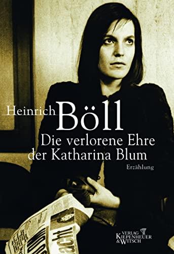 9783462031454: Die verlorene Ehre der Katharina Blum oder Wie Gewalt entstehen und wohin sie führen kann
