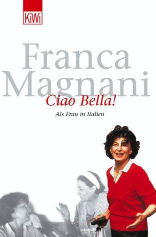 Ciao Bella! - Als Frau in Italien - Magnani, Franca