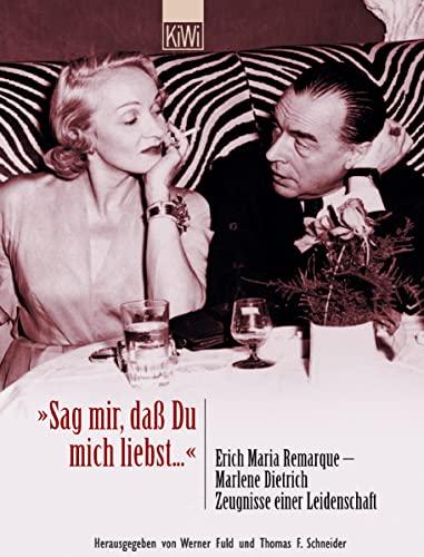 Sag mir, daß Du mich liebst. Erich Maria Remarque - Marlene Dietrich. Zeugnisse einer Leidenschaft. - Fuld, Werner / Thomas F. Schneider (Hg.)