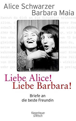 Liebe Alice! Liebe Barbara!. Briefe an die beste Freundin. Mit einem Vorwort von Alice Schwarzer. Mit einem Namenregister. - Schwarzer, Alice und Barbara Maia