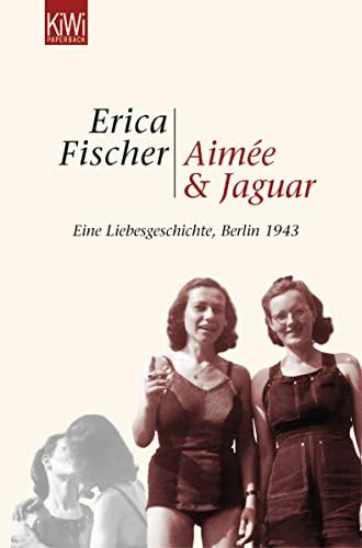 9783462034998: Aimée & Jaguar: Eine Liebesgeschichte, Berlin 1943