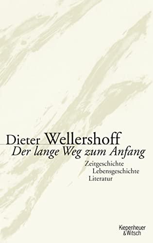 9783462037654: Der lange Weg zum Anfang Zeitgeschichte, Lebensgeschichte, Literatur