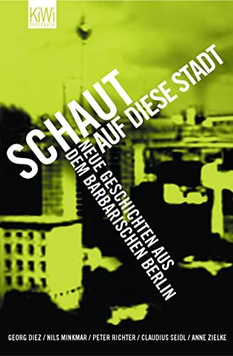 9783462037906: Schaut auf diese Stadt: Neue Geschichten aus dem barbarischen Berlin