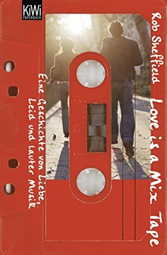 9783462039412: Love is a Mix Tape: Eine Geschichte von Liebe, Leid und lauter Musik