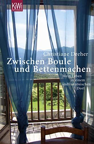 9783462040920: Zwischen Boule und Betten machen: Mein Leben in einem südfranzösischen Dorf