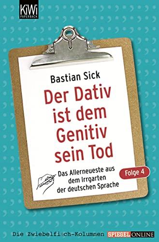 9783462041644: Der Dativ ist dem Genitiv sein Tod 04: Das Allerneuste aus dem Irrgarten der deutschen Sprache