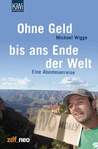 9783462041811: Ohne Geld bis ans Ende der Welt: Eine Abenteuerreise