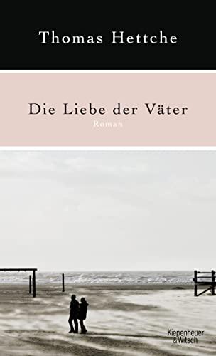Die Liebe der Väter: Roman: Hettche, Thomas