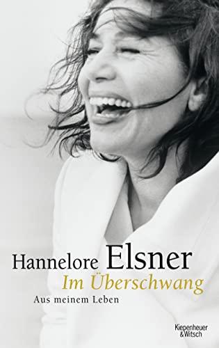 Im Überschwang: Aus meinem Leben - Elsner, Hannelore