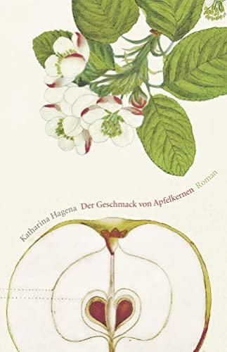 Der Geschmack von Apfelkernen: Roman : Roman - Katharina Hagena