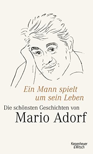 9783462042757: Ein Mann spielt um sein Leben: Mario Adorfs schönste Geschichten