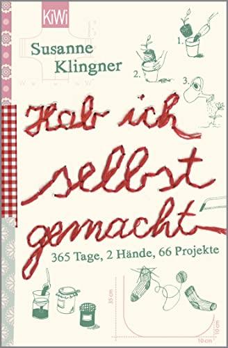 Hab ich selbst gemacht: 365 Tage, 2 Hände, 66 Projekte - Die neue Lust am Selbermachen - das Buch zum Trendthema - Klingner, Susanne