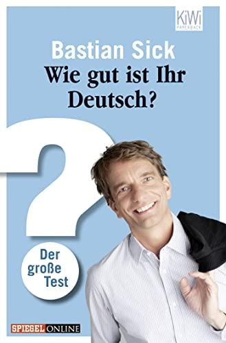 Wie gut ist Ihr Deutsch? : der: Sick, Bastian: