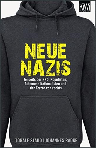 9783462044553: Neue Nazis: Jenseits der NPD: Populisten, Autonome Nationalisten und der Terror von rechts