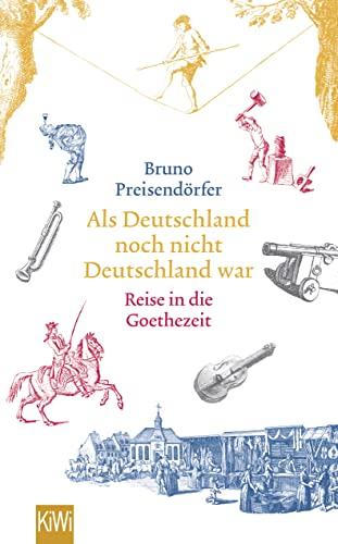 9783462049572: Als Deutschland noch nicht Deutschland war: Eine Reise in die Goethezeit