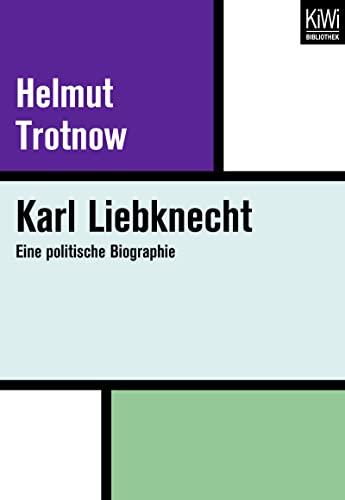 Karl Liebknecht: Eine politische Biographie - Trotnow, Helmut