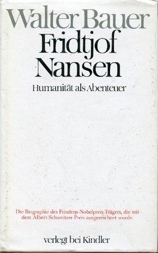 Fridtjof Nansen. Humanität als Abenteuer: Bauer, Walter: