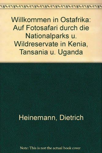 9783463005812: Willkommen in Ostafrika: Auf Fotosafari durch die Nationalparks u. Wildreservate in Kenia, Tansania u. Uganda