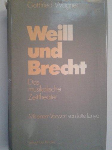 Weill und Brecht. Das musikalische Zeittheater. Mit einem Vorwort von Lotte Lenya.: Wagner, ...