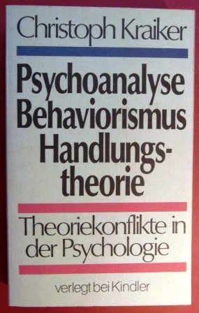 Psychoanalyse, Behaviorismus, Handlungstheorie. Theoriekonflikte in der Psychologie