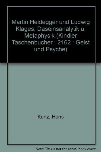 Martin Heidegger und Ludwig Klages. Daseinsanalytik und Metaphysik.: Kunz, Hans.