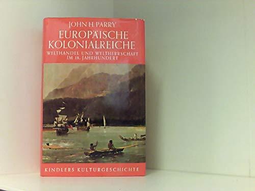 Europäische Kolonialreiche. Welthandel u. Weltherrschaft im 18. Jahrhundert.: Parry, John H.