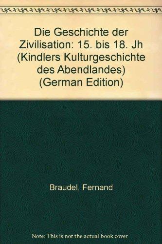Die Geschichte der Zivilisation: 15. bis 18. Jh (Kindlers Kulturgeschichte des Abendlandes) (German Edition) (3463137186) by Braudel, Fernand