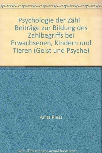 9783463181103: Psychologie der Zahl : Beiträge zur Bildung des Zahlbegriffs bei Erwachsenen, Kindern und Tieren (Geist und Psyche)