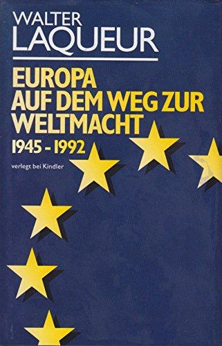 Europa auf dem Weg zur Weltmacht. 1945-1992.: LAQUEUR, W.,