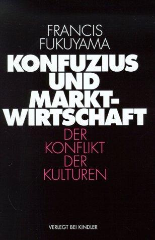 Konfuzius und Marktwirtschaft. Der Konflikt der Kulturen: Fukuyama, Francis