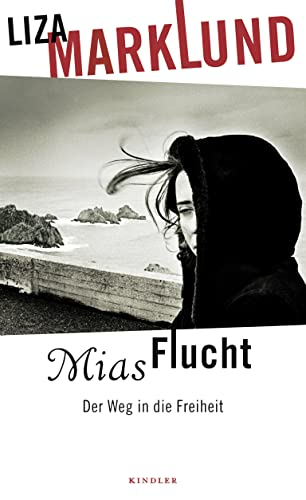 Mias Flucht : der Weg in die Freiheit. Liza Marklund mit Maria Eriksson. Dt. von Susanne Dahmann - Marklund, Liza (Verfasser) und Susanne (Übersetzer) Dahmann