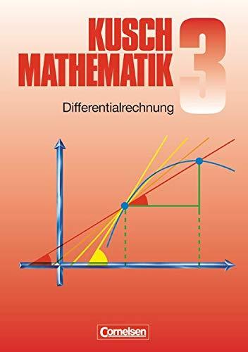 Mathematik, Neuausgabe, Bd.3, Differentialrechnung: Lothar Kusch