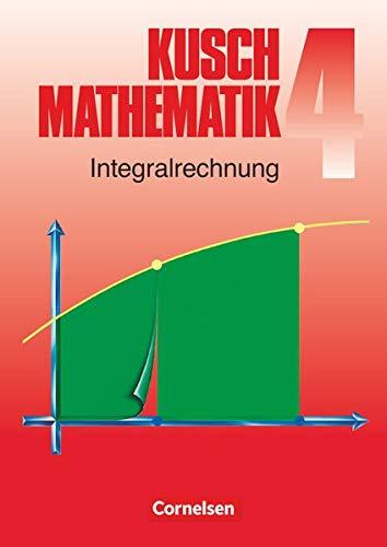 9783464413043: Kusch. Mathematik 4. Integralrechnung