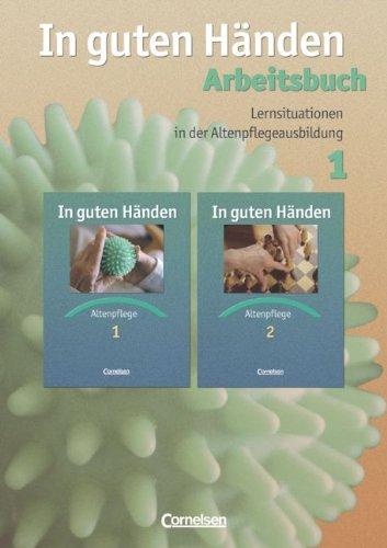 9783464452813: In guten Handen - Altenpflege 1 / Arbeitsbuch: Lernsituationen in der Altenpflegeausbildung