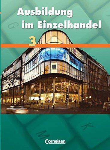 9783464463024: Ausbildung im Einzelhandel 3. Allgemeine Ausgabe. Schülerbuch Fachkunde: Allgemeine Ausgabe Band 3