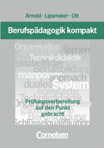 Berufspädagogik kompakt: Prüfungsvorbereitung auf den Punkt gebracht: Arnold, Rolf; Lipsmeier,